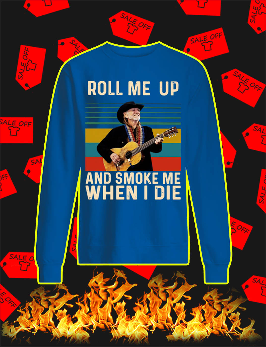 Roll Me Up And Smoke Me When I Die sweatshirt