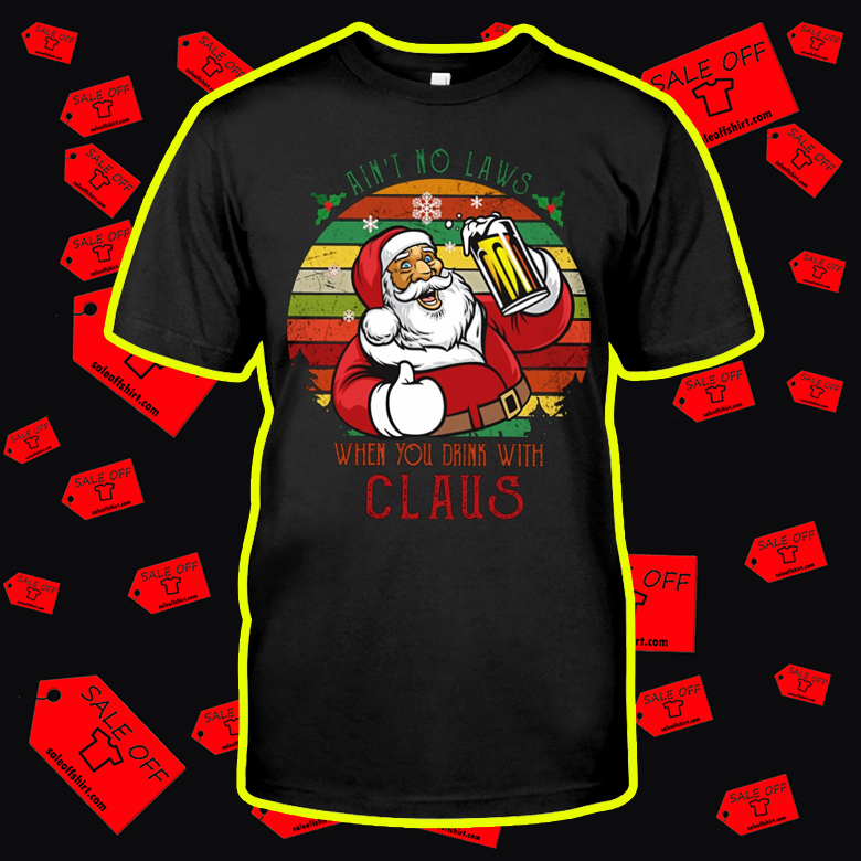 Vintage Ain't No Laws When You Drink With Claus shirt