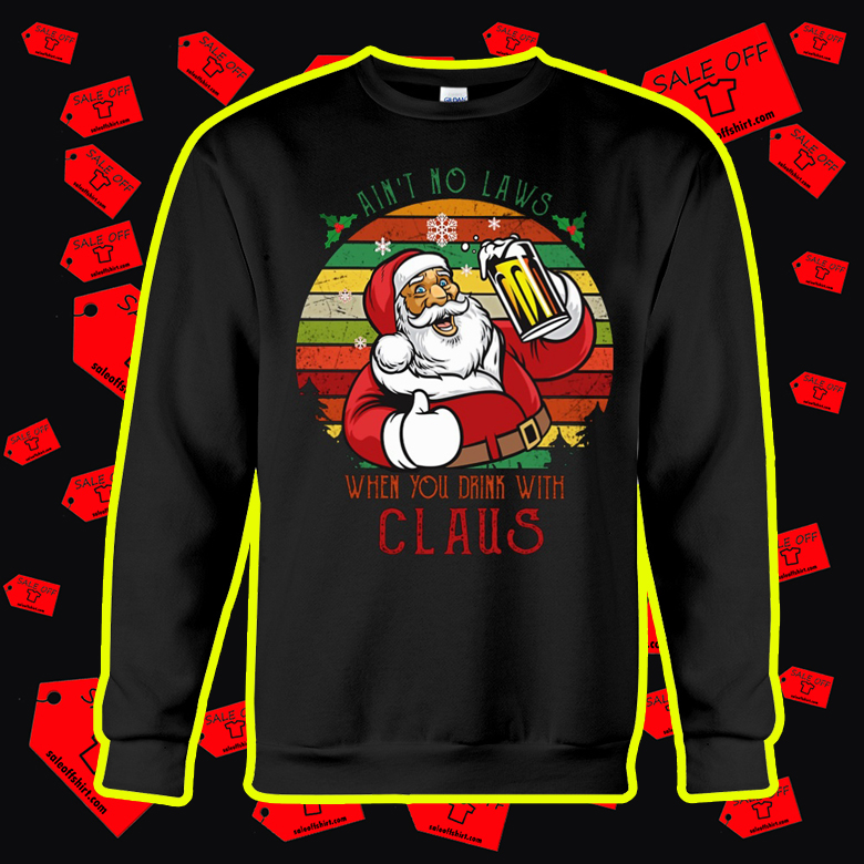 Vintage Ain't No Laws When You Drink With Claus sweatshirt