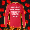 Gonna Go Lay Under The Tree To Remind My Family That I'm A Gift Long Sleeve T-shirt