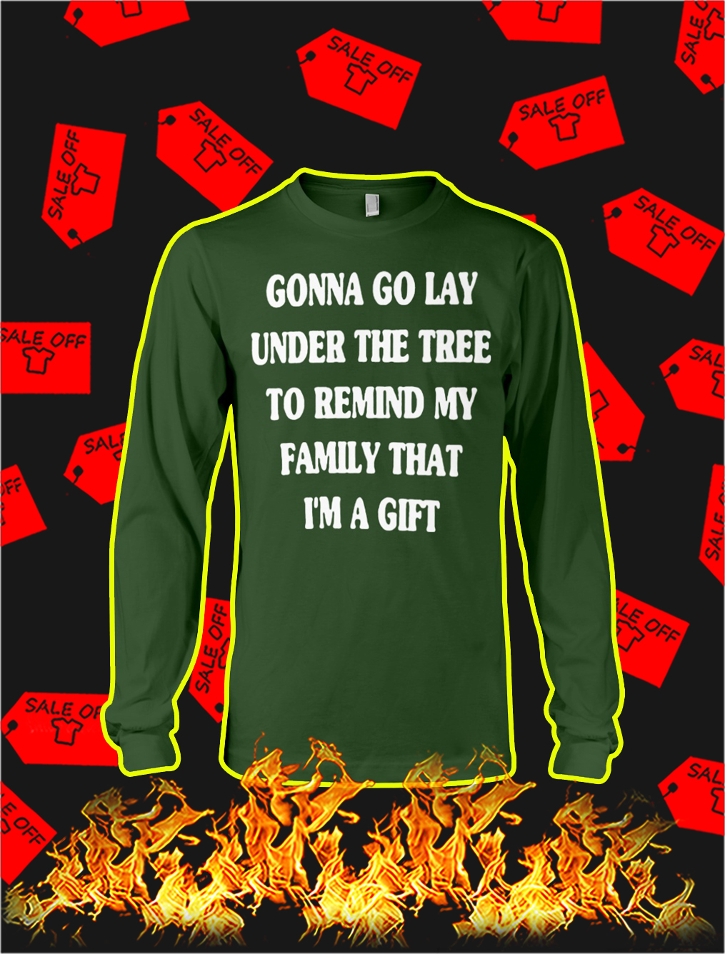 Gonna Go Lay Under The Tree To Remind My Family That I'm A Gift Long Sleeve T-shirt- green