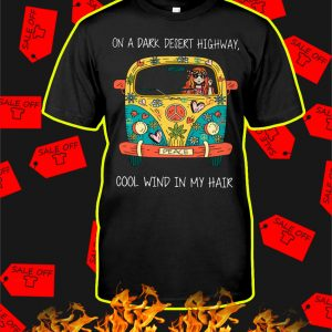 Hippie Girl Bus On A Dark Desert Highway Cool Wind In My Hair Shirt