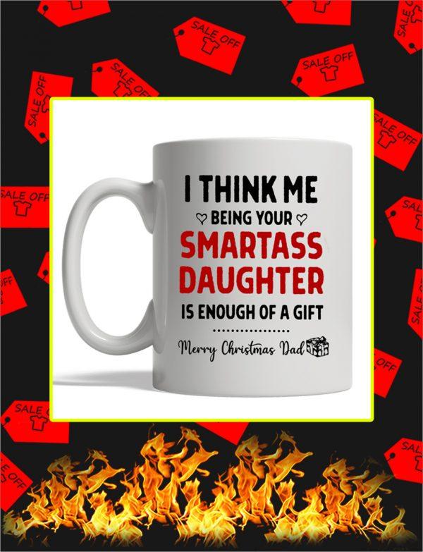 I Think Me Being Your Smartass Daughter Merry Christmas Dad Mug