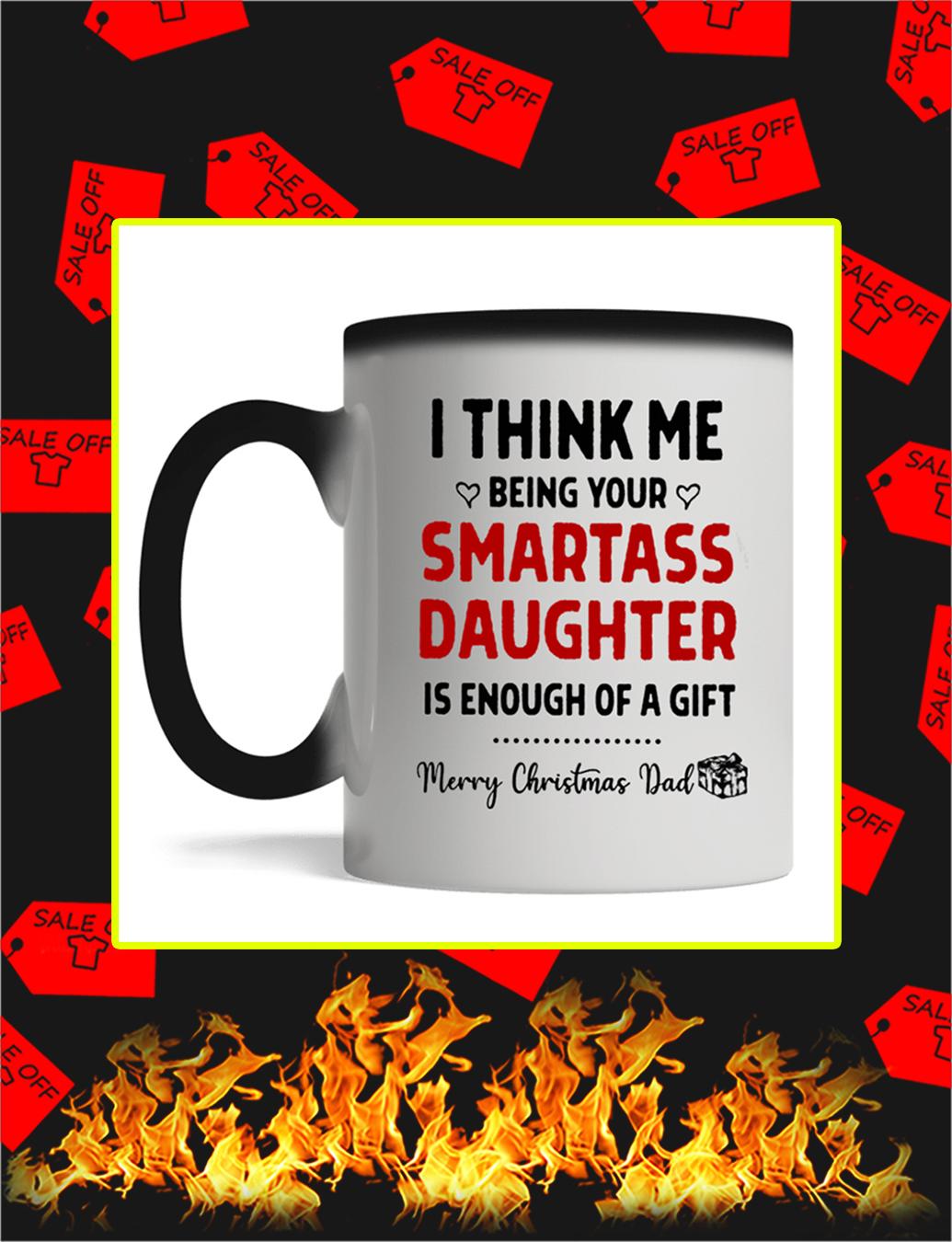 I Think Me Being Your Smartass Daughter Merry Christmas Dad Mug- magic mug