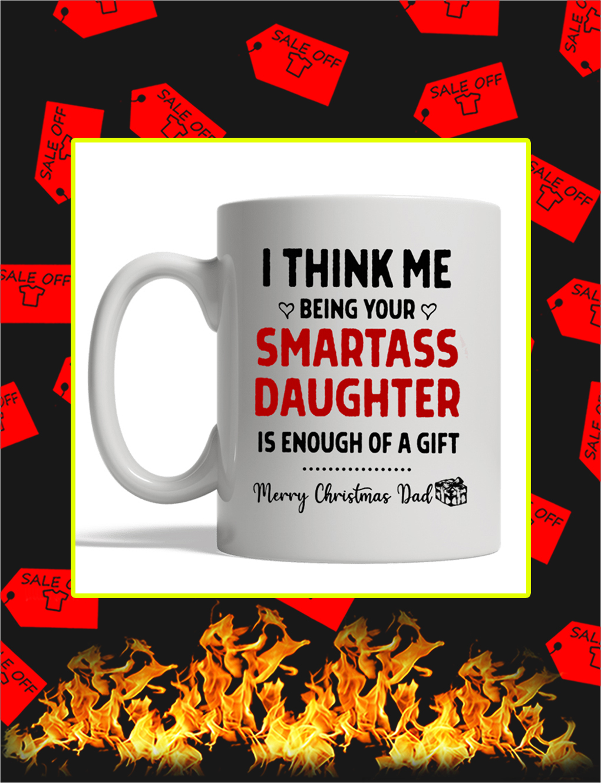 I Think Me Being Your Smartass Daughter Merry Christmas Dad Mug- white mug