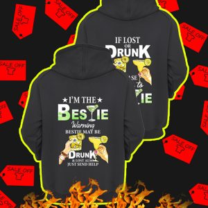 If Lost Or Drunk Please Return To Bestie – I'm The Bestie Warning Bestie May Be Drunk Hoodie (Back Version)