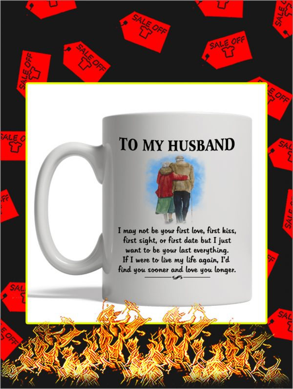 To My Husband I May Not Be Your First Love Mug