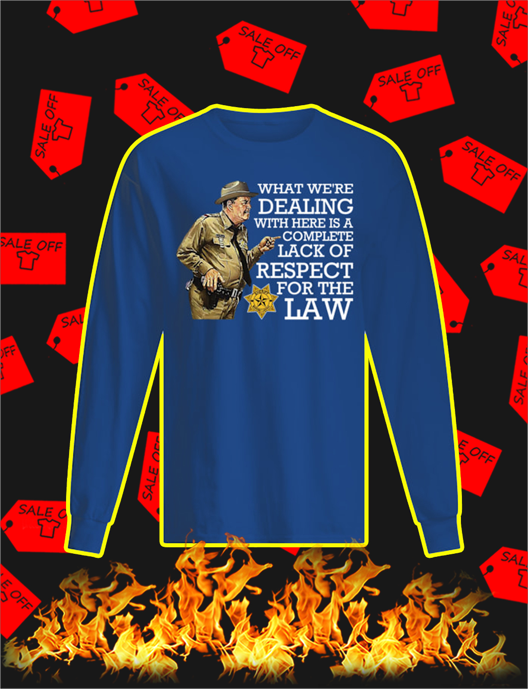 What We're Dealing With Here Is A Complete Lack Of Respect For The Law longsleeve tee