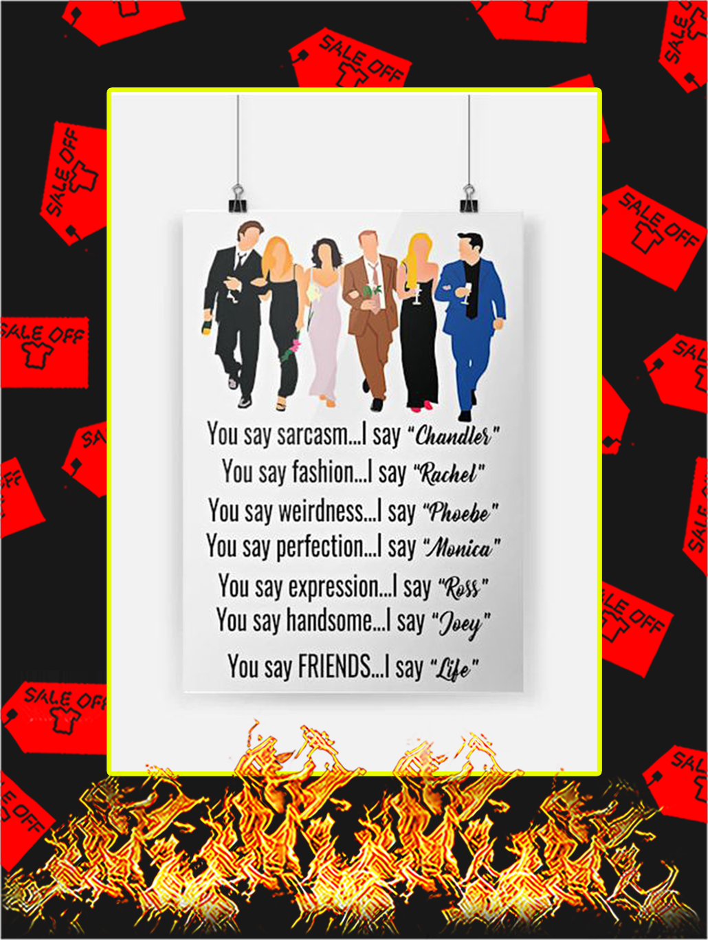 You Say Sarcasm I Say Chandler Poster - A3