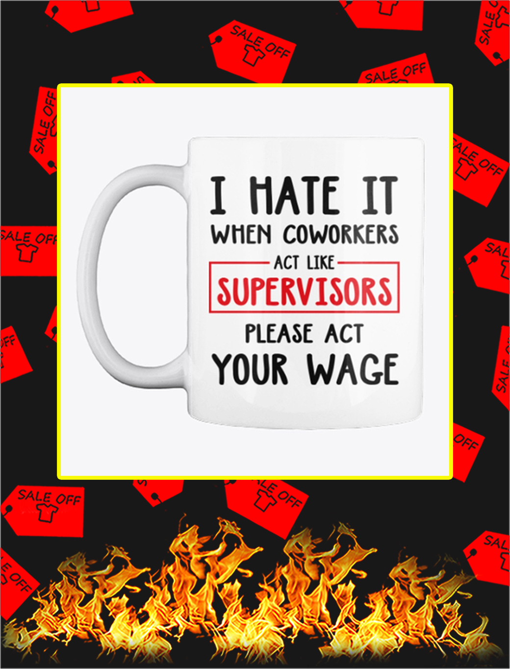 I Hate It When Coworkers Act Like Supervisors Please Act Your Wage Mug- white