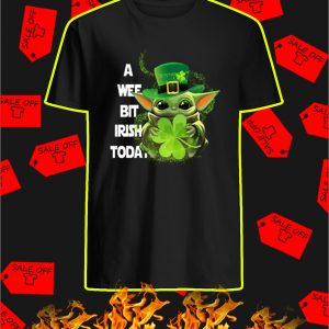 Baby Yoda A Wee Bit Irish Today shirt