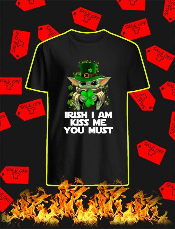 Baby Yoda Irish I Am Kiss Me You Must shirt