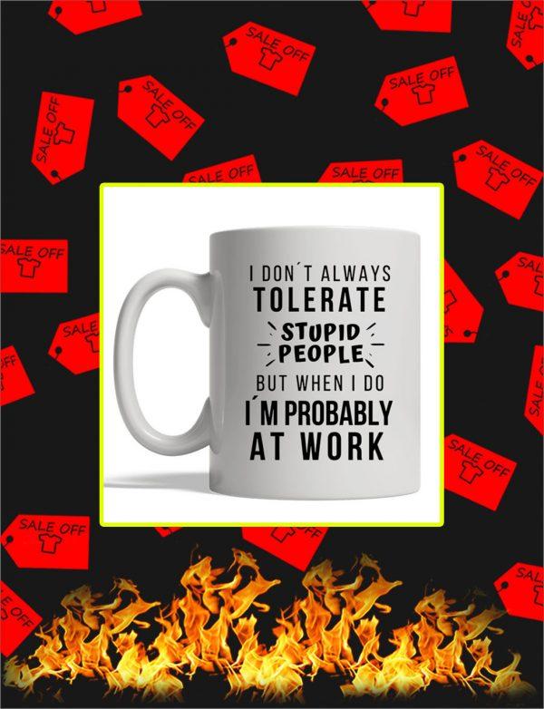 I Don't Always Tolerate Stupid People Mug
