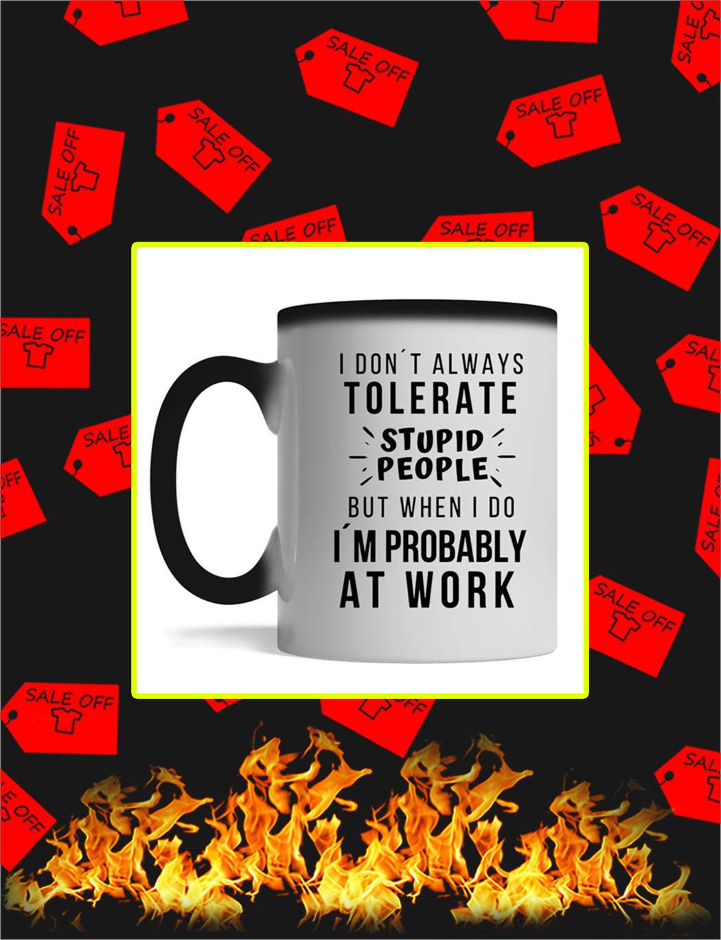 I Don't Always Tolerate Stupid People Mug- magic mug