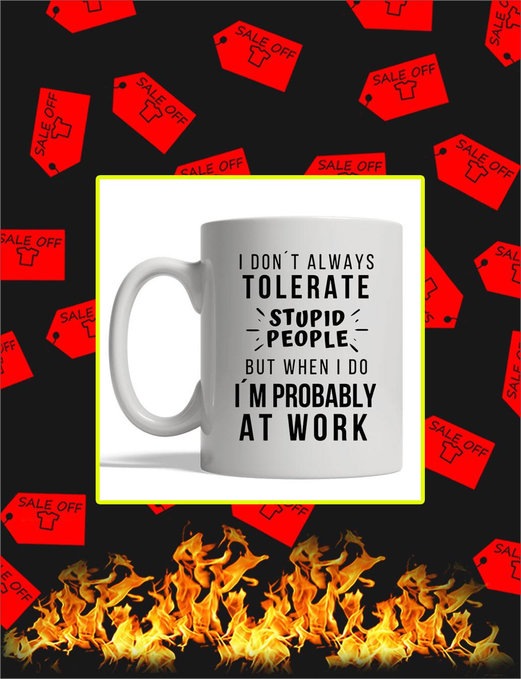 I Don't Always Tolerate Stupid People Mug- white