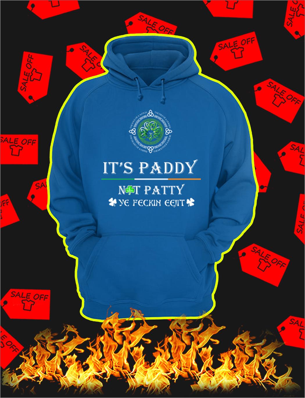 It's Paddy Not Patty Ye Feckin Eejit hoodie