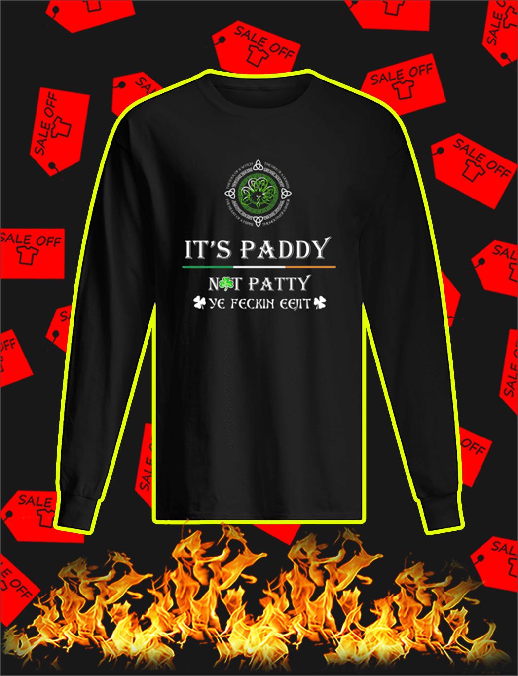 It's Paddy Not Patty Ye Feckin Eejit longsleeve tee