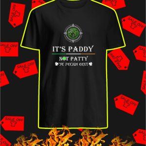 It's Paddy Not Patty Ye Feckin Eejit shirt