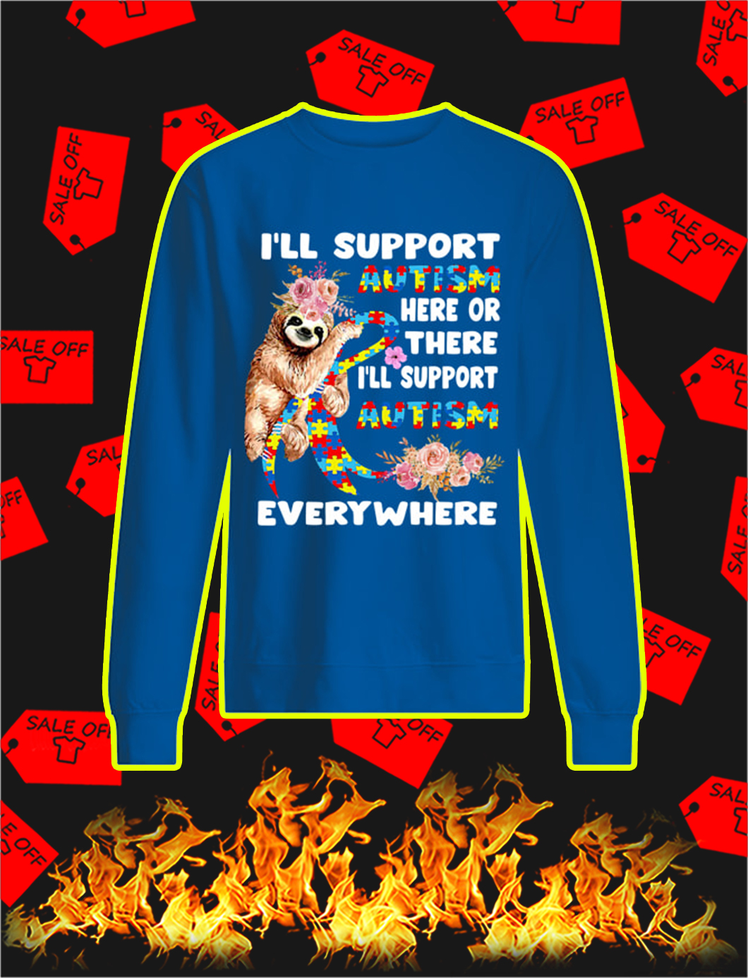 Sloth I'll Support Autism Here Or There I'll Support Autism Everywhere sweatshirt