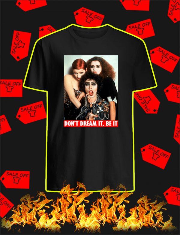 Don't Dream It Be It shirt