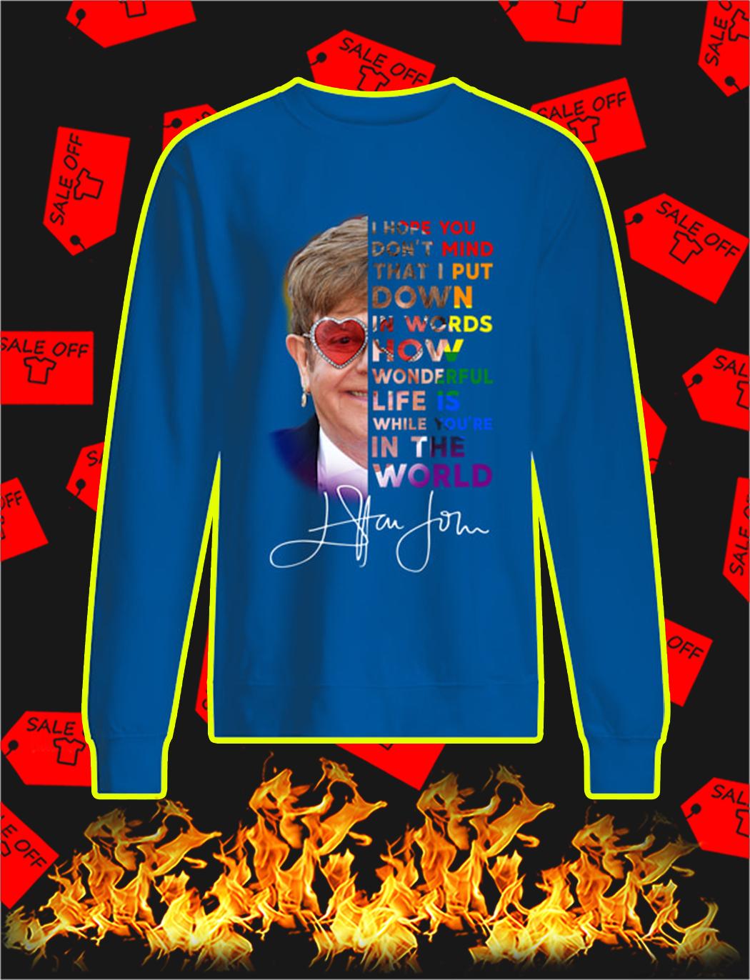 Elton John I Hope You Don't Mind That I Put Down In Words Signature sweatshirt