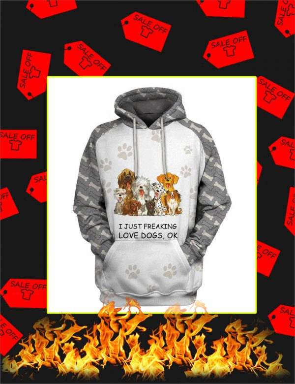 I Just Freaking Love Dogs 3d hoodie