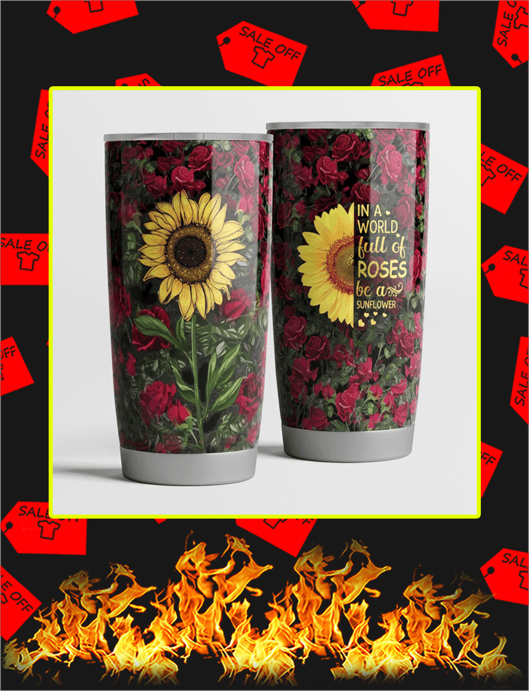 In A World Full Of Roses Be A Sunflower Steel Tumbler- 20 oz