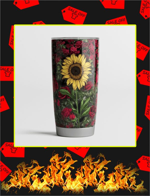 In A World Full Of Roses Be A Sunflower Steel Tumbler