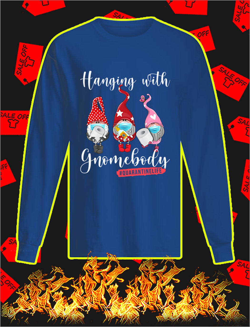 Hanging with gnomebody quarantine life longsleeve tee