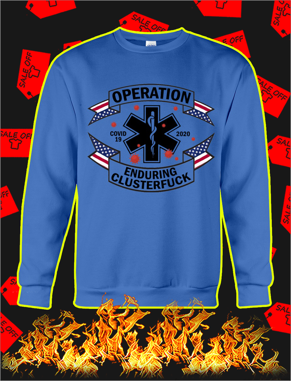 Operation enduring clusterfuck covid 19 2020 sweatshirt