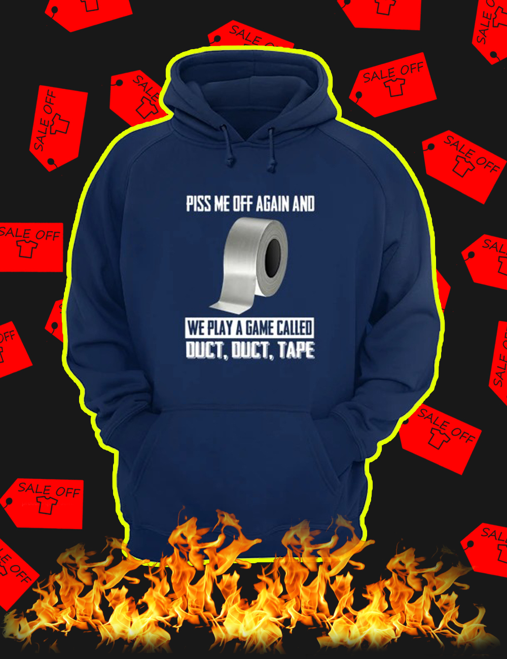 Piss me off again and we play a game called duct duct tape hoodie