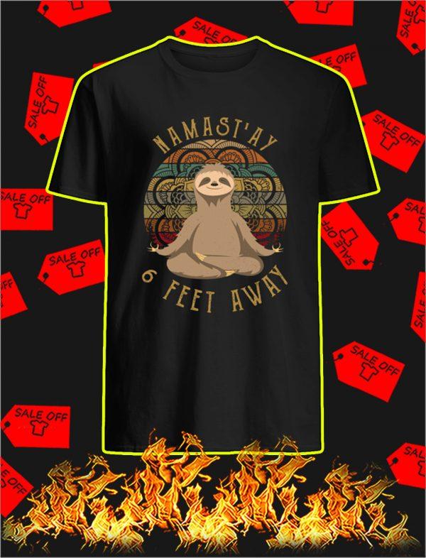 Sloth namast'ay 6 feet away shirt