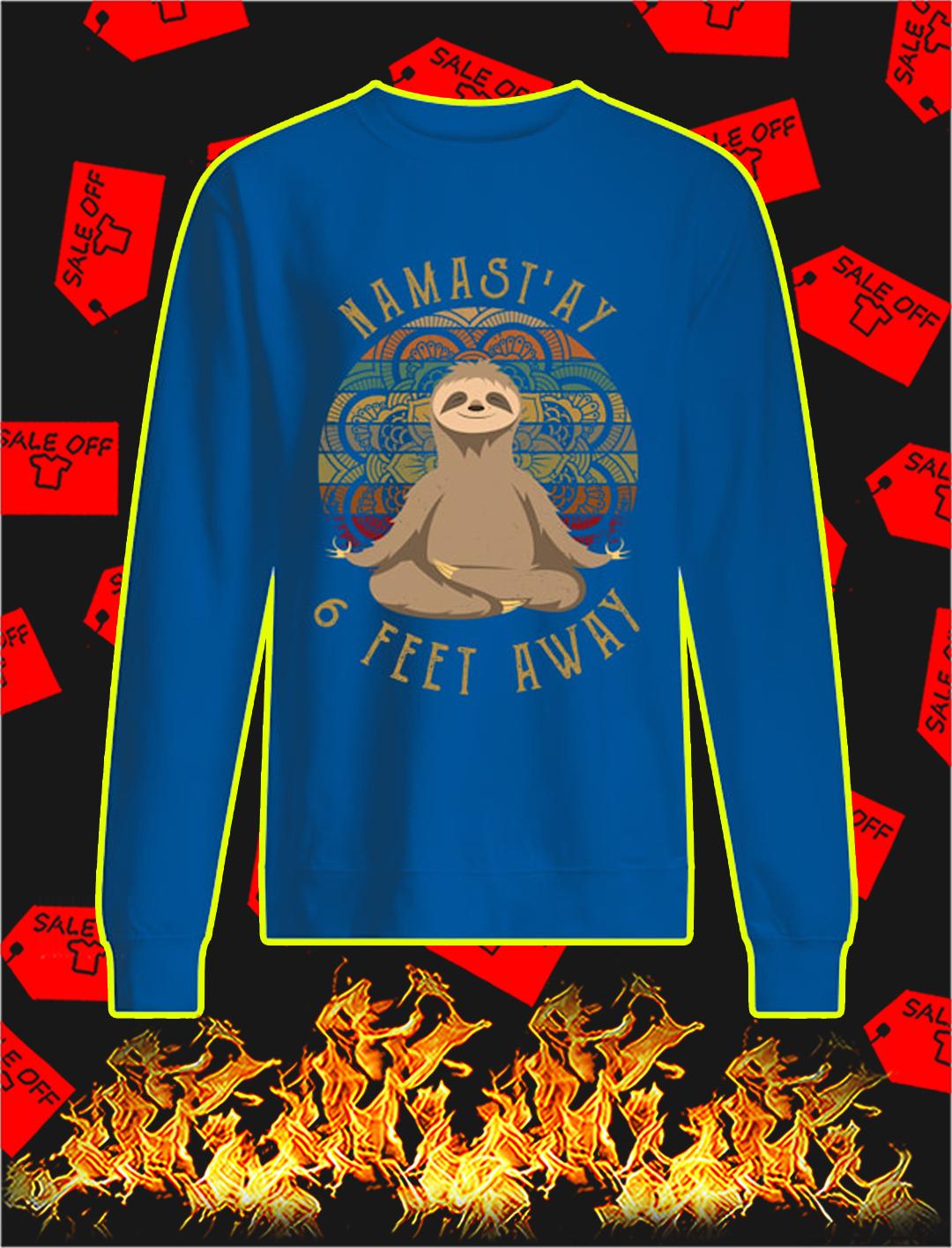 Sloth namast'ay 6 feet away sweatshirt
