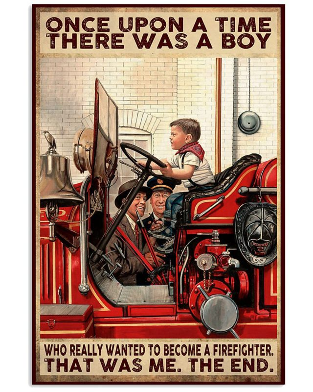Once upon a time there was a boy who really wanted to become a firefighter poster