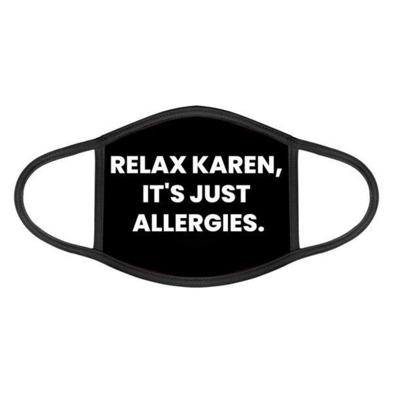 Relax karen it's just allergies face mask