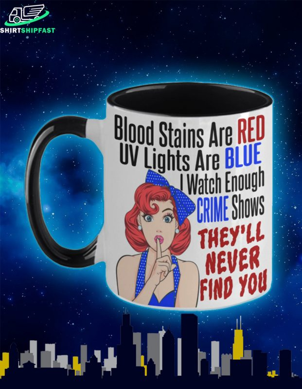 Blood stains are red uv lights are ble i watch enough crime shows mug