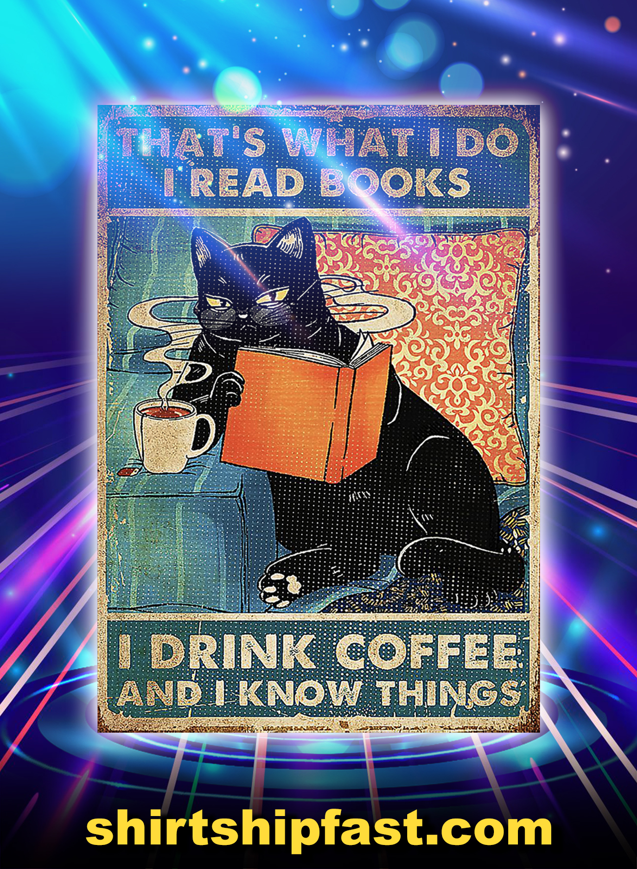 Cat that's what I do I read books I drink coffee and I know things poster - A1