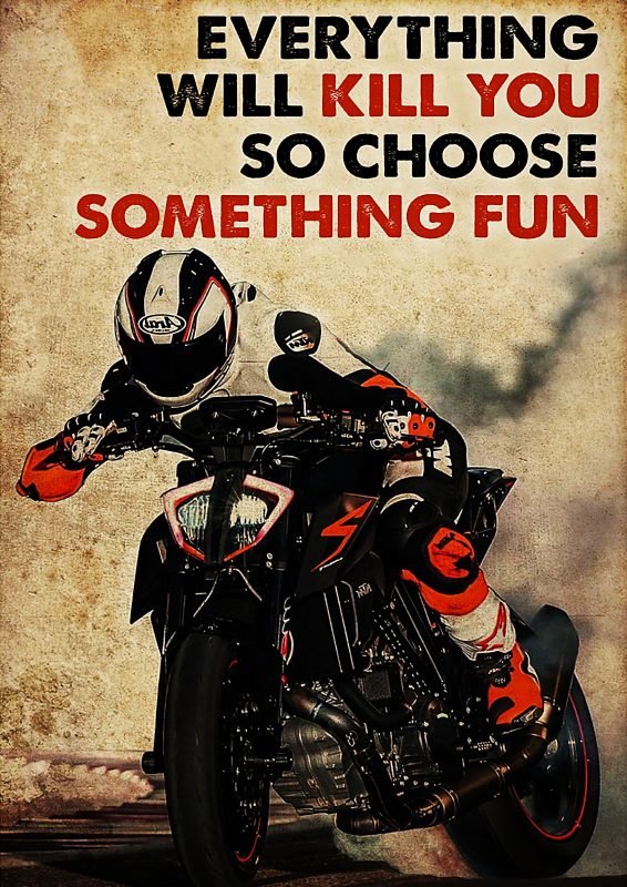 Motor racing everything will kill you so choose something fun poster
