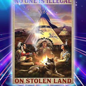 Native american no one is illegal on stolen land poster