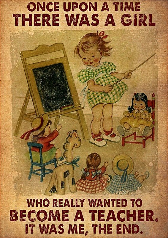 Once upon a time there was a girl wanted to become a teacher poster