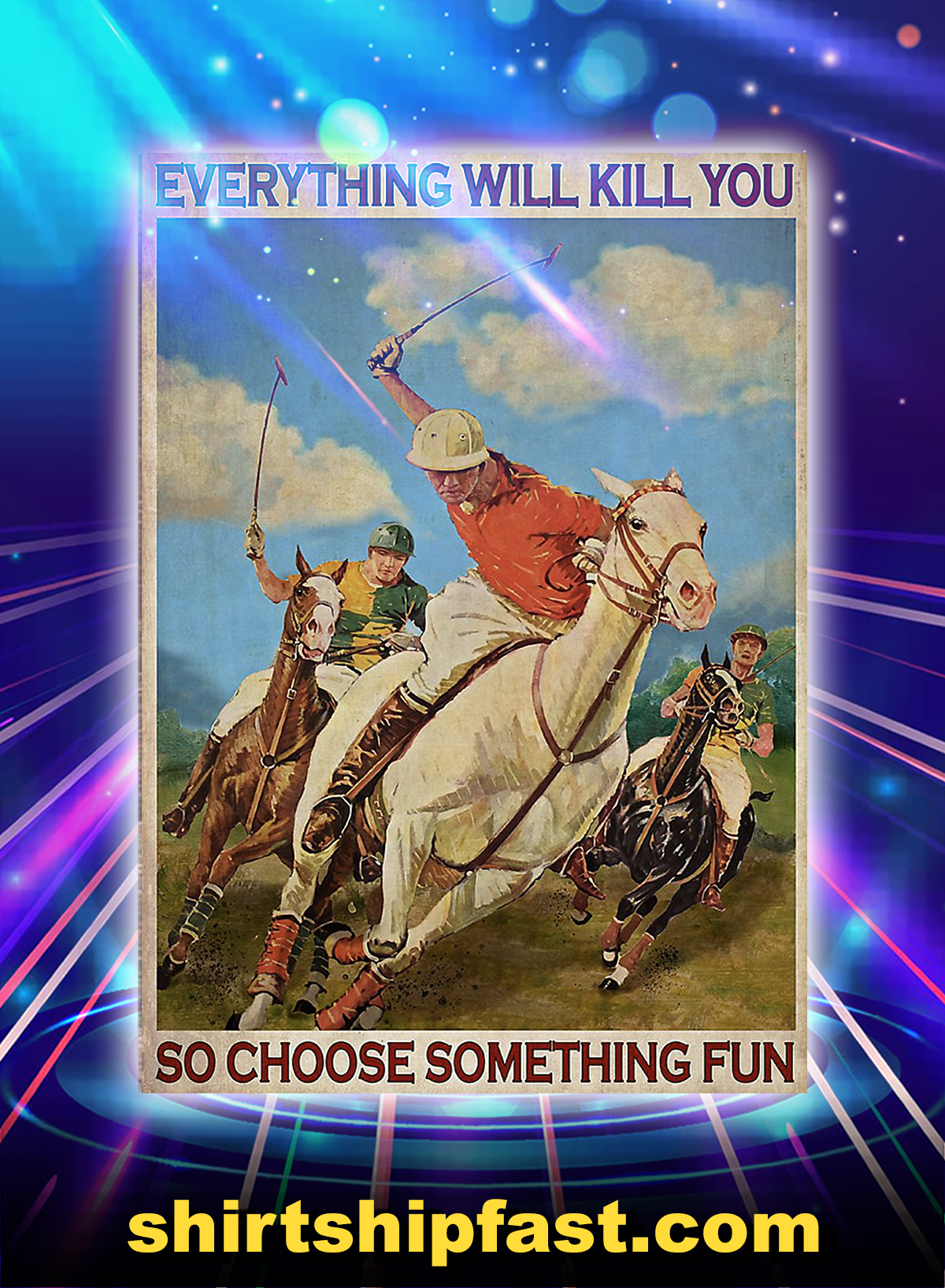 Polo everything will kill you so choose something fun poster - A4