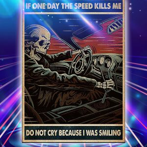 Skull if one day the speed kills me do not cry because i was smiling poster
