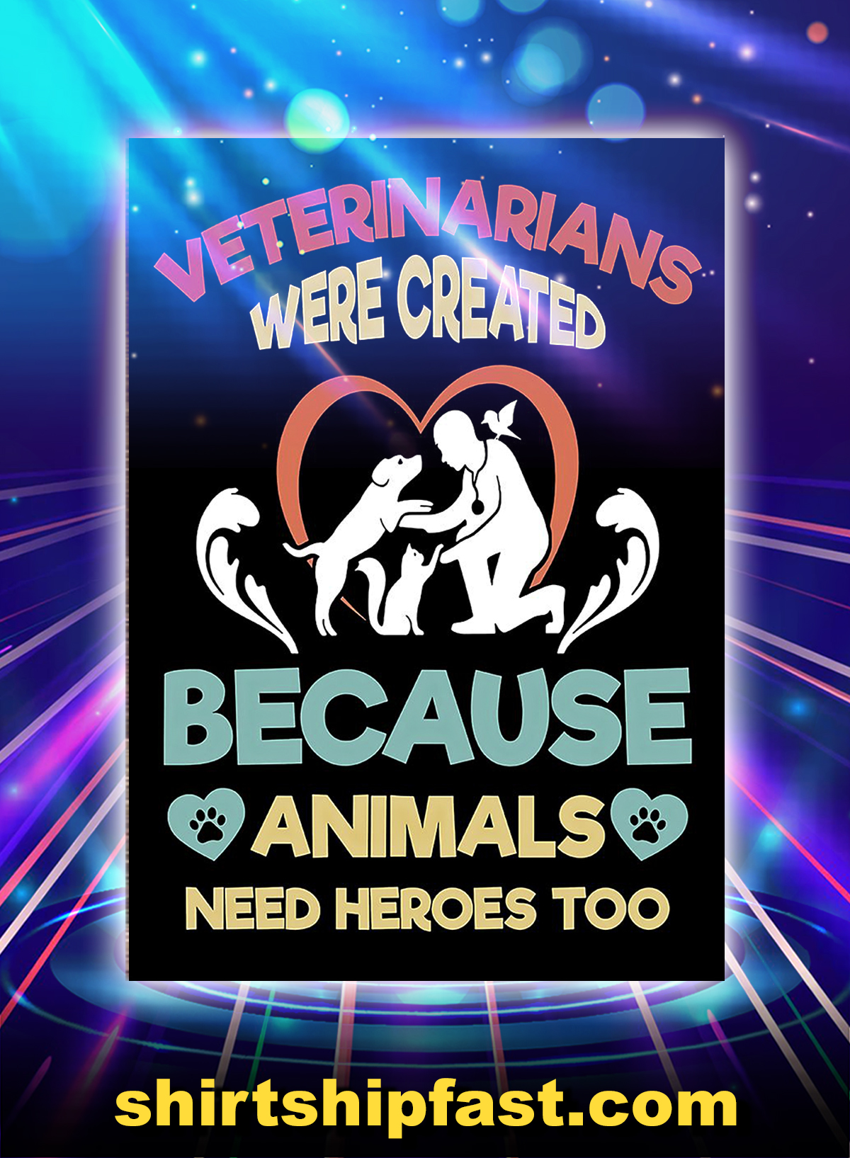 Veterinarians were created because animals need heroes too poster - A4