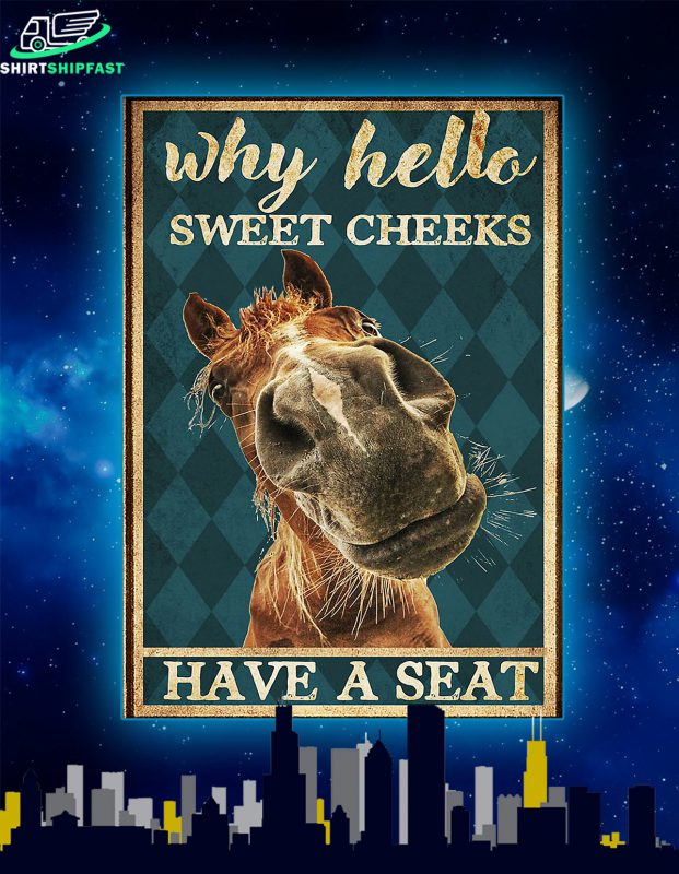 Horse why hello sweet cheeks have a seat poster