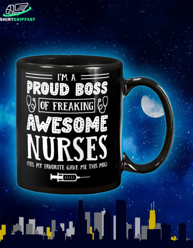 I'm a proud boss of freaking awesome nurses mug