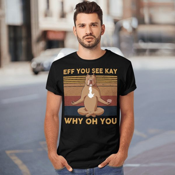 Pit bull yoga Eff you see kay who oh you shirt