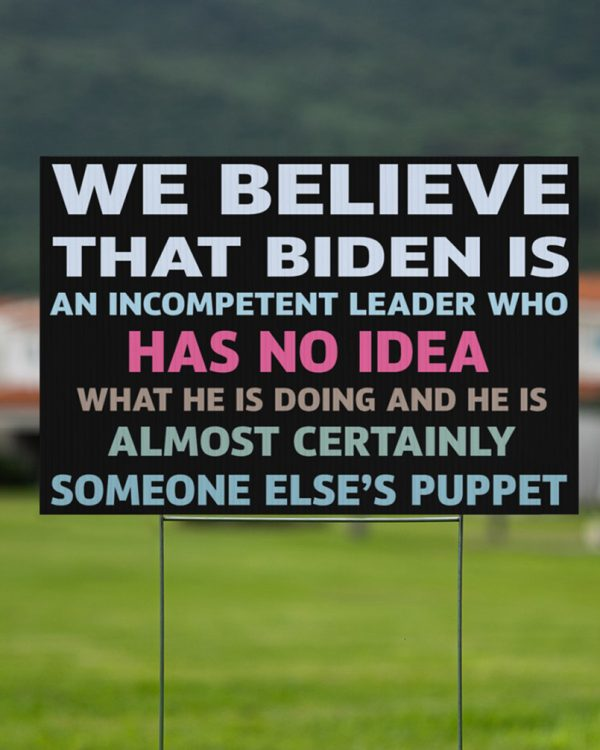 We believe that Biden is an incompetent leader who has no idea yard signs - Picture 1